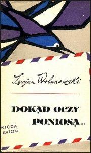 Reportaże Wolanowskiego z Norwegii (i nie tylko), drukowane w tygodniku 'Świat', ukazały się później w książce pt.: 'Dokąd oczy poniosą' (Wyd. MON, Warszawa 1958)