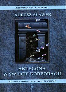 Tadeusz Sławek: Antygona w świecie korporacji.