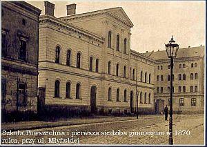 Szkoła Powszechna i pierwsza siedziba gimnazjum w 1870 roku, przy ul. Młyńskiej