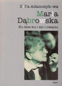 Maria Dąbrowska. Ku dziecku i wychowaniu